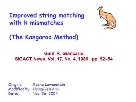 Improved string matching with k mismatches (The Kangaroo Method) Galil, R. Giancarlo SIGACT News, Vol. 17, No. 4, 1986, pp. 52–54 Original: Moshe Lewenstein.