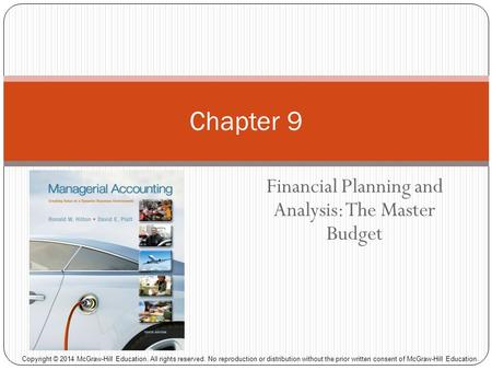 Financial Planning and Analysis: The Master Budget Chapter 9 Copyright © 2014 McGraw-Hill Education. All rights reserved. No reproduction or distribution.