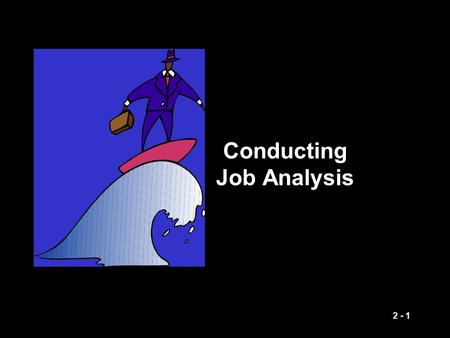 2 - 1 Conducting <strong>Job</strong> Analysis 2 - 2 Approaches to <strong>Job</strong> Design Work simplification <strong>Job</strong> enlargement <strong>Job</strong> <strong>rotation</strong> <strong>Job</strong> enrichment Team-based <strong>job</strong> design.