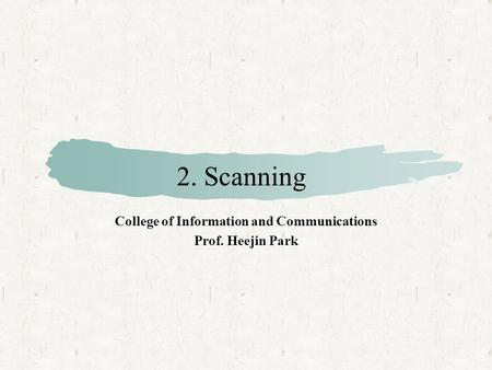 2. Scanning College of Information and Communications Prof. Heejin Park.