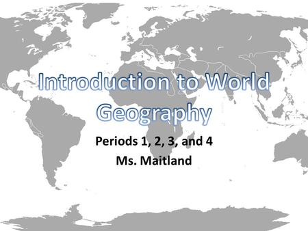 Periods 1, 2, 3, and 4 Ms. Maitland. Location – Describes where something is Place – Describes physical and human characteristics that make the place.