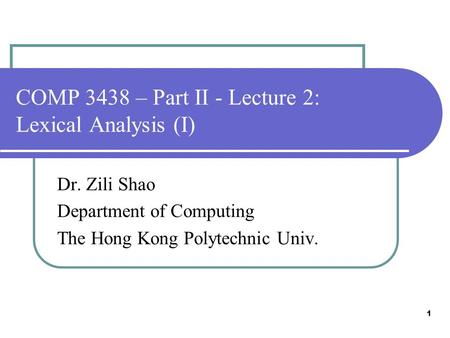 COMP 3438 – Part II - Lecture 2: Lexical Analysis (I) Dr. Zili Shao Department of Computing The Hong Kong Polytechnic Univ. 1.