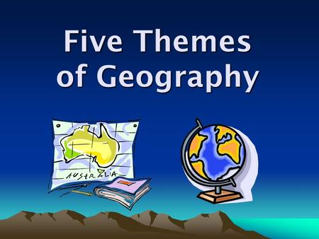 Five Themes of Geography. Five Themes of Geography Remember: MR LIP ! Movement Region Location Interaction between Man and the Env Place.