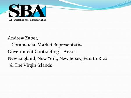 Andrew Zuber, Commercial Market Representative Government Contracting – Area 1 New England, New York, New Jersey, Puerto Rico & The Virgin Islands.