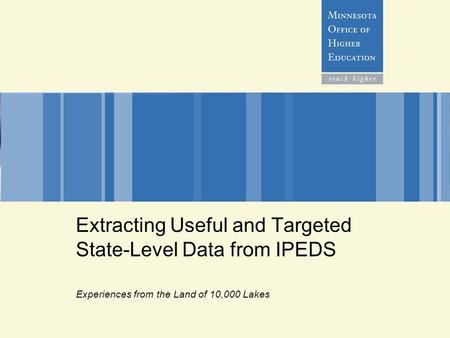 Extracting Useful and Targeted State-Level Data from IPEDS Experiences from the Land of 10,000 Lakes.