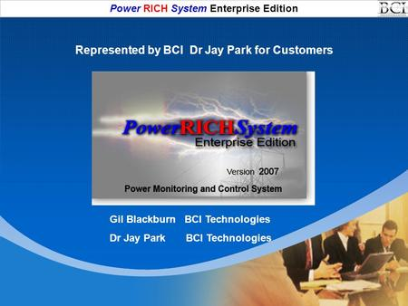 Power RICH System Enterprise Edition Click to add subtitle Gil Blackburn BCI Technologies Dr Jay Park BCI Technologies Represented by BCI Dr Jay Park for.