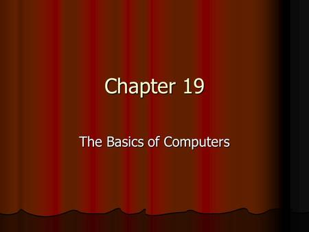 Chapter 19 The Basics of Computers. Today's Schedule Assignment of Homework Assignment of Homework Chapter 19 (Continued) Chapter 19 (Continued) Quiz.