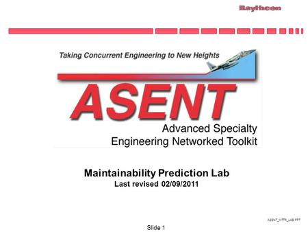 ASENT_MTTR_LAB.PPT Slide 1 Maintainability Prediction Lab Last revised 02/09/2011.