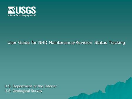 User Guide for NHD Maintenance/Revision Status Tracking U.S. Department of the Interior U.S. Geological Survey.