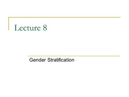 Lecture 8 Gender Stratification. Difference & Stratification In a mixed-class system we can see how both ascribed (race, gender) and achieved (talent,