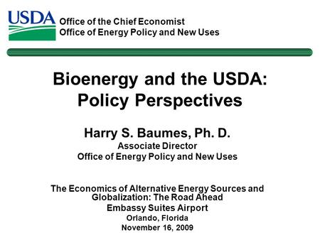 Office of the Chief Economist Office of Energy Policy and New Uses Harry S. Baumes, Ph. D. Associate Director Office of Energy Policy and New Uses The.