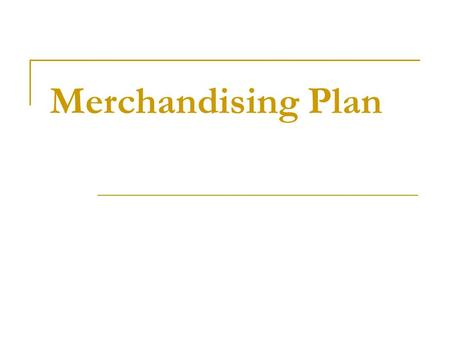 Merchandising Plan. Merchandising Activities involved in acquiring particular goods and services and making them available at the places, times, and prices.