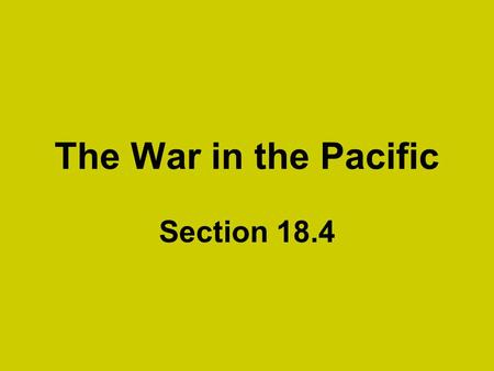 The War in the Pacific Section 18.4.