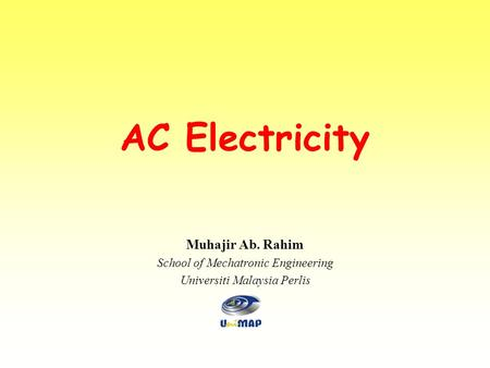 AC Electricity Muhajir Ab. Rahim School of Mechatronic Engineering Universiti Malaysia Perlis.