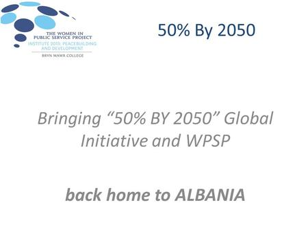 "50% By 2050 Bringing ""50% BY 2050"" Global Initiative and WPSP back home to ALBANIA."