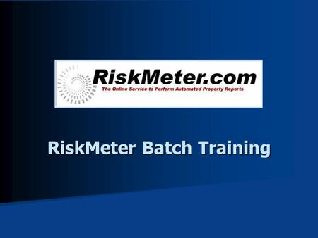 RiskMeter Batch Training. Batch Tool The Riskmeter batch tool allows users to submit multiple locations all at once. The Riskmeter batch tool allows users.