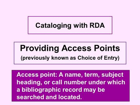 Providing Access Points (previously known as Choice of Entry) Access point: A name, term, subject heading, or call number under which a bibliographic record.