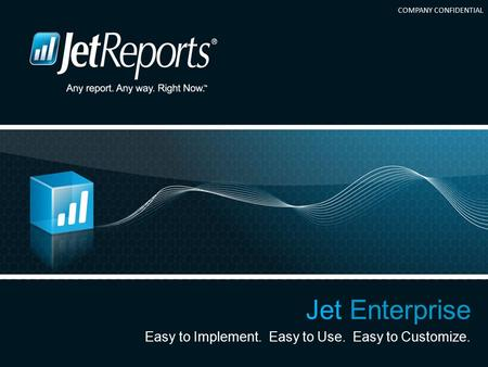COMPANY CONFIDENTIAL Jet Enterprise Easy to Implement. Easy to Use. Easy to Customize.
