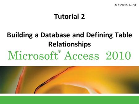 ® Microsoft Access 2010 Tutorial 2 Building a Database and Defining Table Relationships.