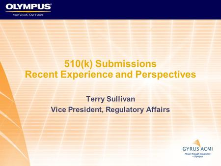 510(k) Submissions Recent Experience and Perspectives Terry Sullivan Vice President, Regulatory Affairs.