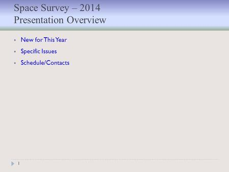 1  New for This Year  Specific Issues  Schedule/Contacts Space Survey – 2014 Presentation Overview.