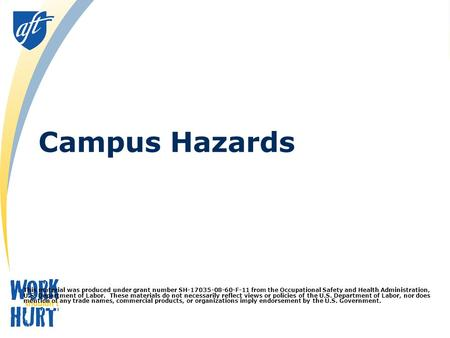 Campus Hazards This material was produced under grant number SH-17035-08-60-F-11 from the Occupational Safety and Health Administration, U.S. Department.