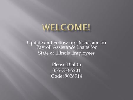 Update and Follow up Discussion on Payroll Assistance Loans for State of Illinois Employees Please Dial In 855-753-5201 Code: 9038914.