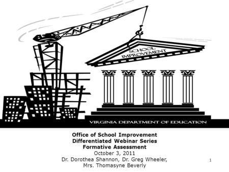 Office of School Improvement Differentiated Webinar Series Formative Assessment October 3, 2011 Dr. Dorothea Shannon, Dr. Greg Wheeler, Mrs. Thomasyne.