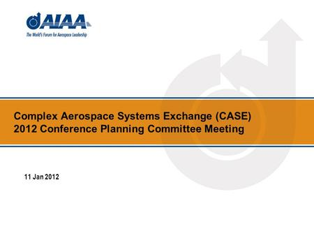Complex Aerospace Systems Exchange (CASE) 2012 Conference Planning Committee Meeting 11 Jan 2012.