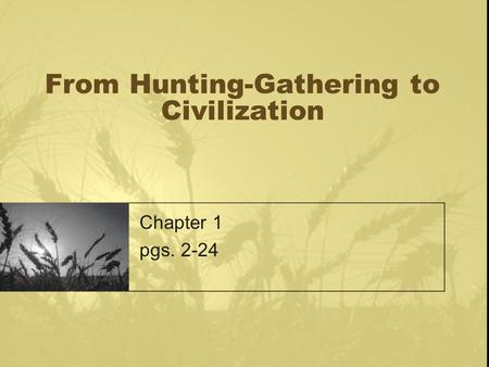From Hunting-Gathering to Civilization