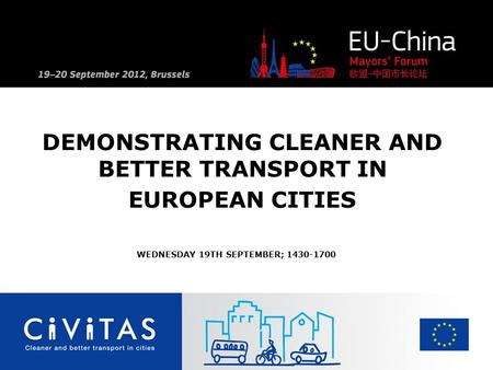 DEMONSTRATING CLEANER AND BETTER TRANSPORT IN EUROPEAN CITIES WEDNESDAY 19TH SEPTEMBER; 1430-1700.