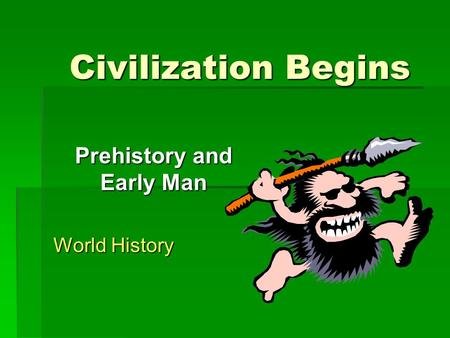 Civilization Begins Prehistory and Early Man World History.