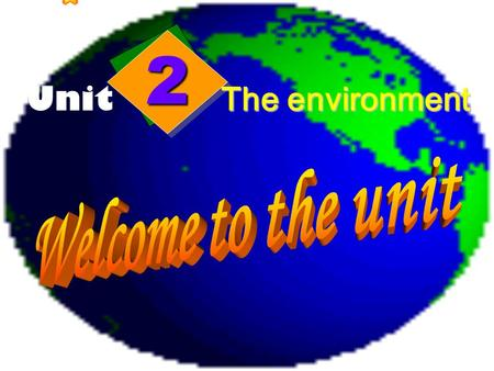 22 Unit The environment The beautiful earth is our home.Do you love to live here?