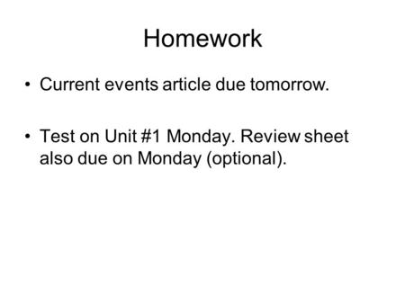 Homework Current events article due tomorrow. Test on Unit #1 Monday. Review sheet also due on Monday (optional).