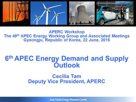 Asia Pacific Energy Research Centre APERC Workshop The 49 th APEC Energy Working Group and Associated Meetings Gyeongju, Republic of Korea, 22 June, 2015.