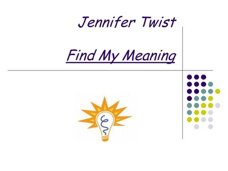 Jennifer Twist Find My Meaning. District/Elementary School Orchard Park Central School District: Ellicott Road Elementary School Cooperating Teacher: