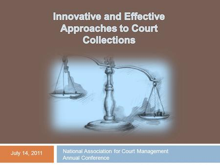 July 14, 2011 National Association for Court Management Annual Conference.