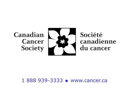1 888 939-3333  www.cancer.ca. Our Mission The Canadian Cancer Society is a national, community-based organization of volunteers, whose mission is the.