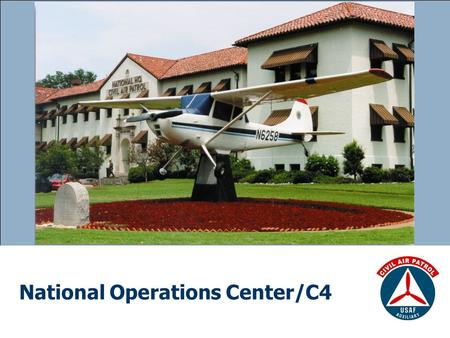 National Operations Center/C4. Act as the coordinating element between customers, the US Air Force and CAP Wings Analyze Mission Requirements Assist in.