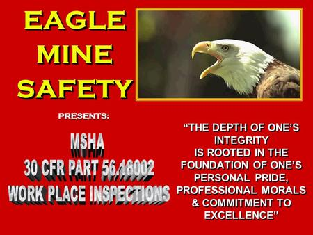 "EAGLEMINESAFETYEAGLEMINESAFETY PRESENTS: ""THE DEPTH OF ONE'S INTEGRITY IS ROOTED IN THE FOUNDATION OF ONE'S PERSONAL PRIDE, PROFESSIONAL MORALS & COMMITMENT."