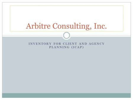 INVENTORY FOR CLIENT AND AGENCY PLANNING (ICAP) Arbitre Consulting, Inc.