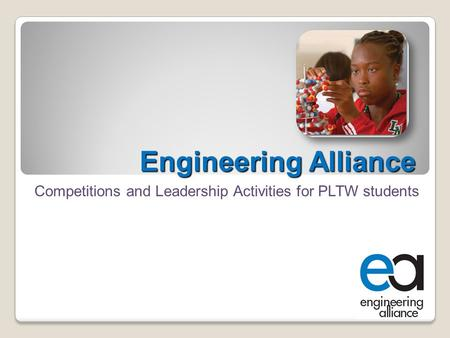 Engineering Alliance Competitions and Leadership Activities for PLTW students.