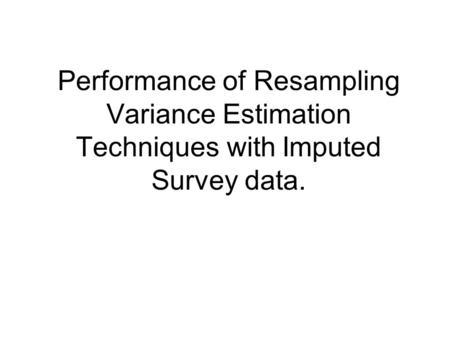 Performance of Resampling Variance Estimation Techniques with Imputed Survey data.