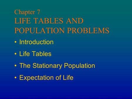 Chapter 7 LIFE TABLES AND POPULATION PROBLEMS