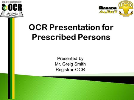Presented by Mr. Greig Smith Registrar-OCR.  The OCR was established as a provision of the Child Care and Protection Act 2004 (CCPA)  Started operating.