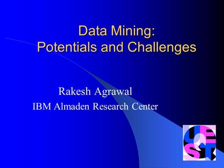 Data Mining: Potentials and Challenges Rakesh Agrawal IBM Almaden Research Center.