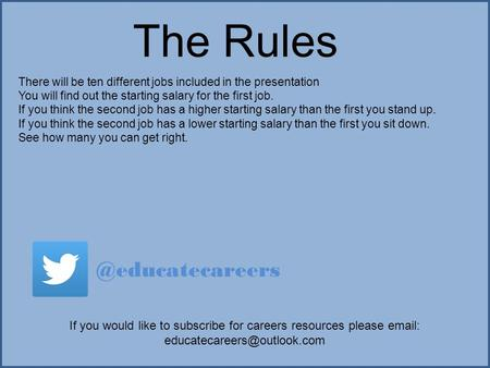 The Rules There will be ten different jobs included in the presentation You will find out the starting salary for the first job. If you think the second.