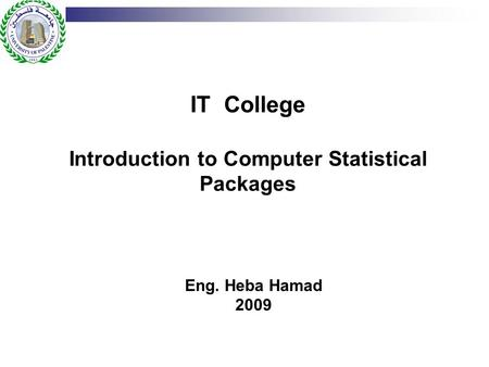 IT College Introduction to Computer Statistical Packages Eng. Heba Hamad 2009.