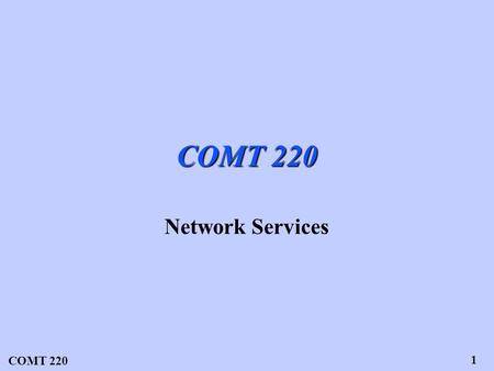 "COMT 220 1 Network Services. COMT 220 2 Definition of ""Switched Services"" In a switched service at least some portion of the call path is set up for the."