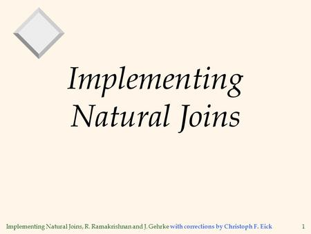Implementing Natural Joins, R. Ramakrishnan and J. Gehrke with corrections by Christoph F. Eick 1 Implementing Natural Joins.